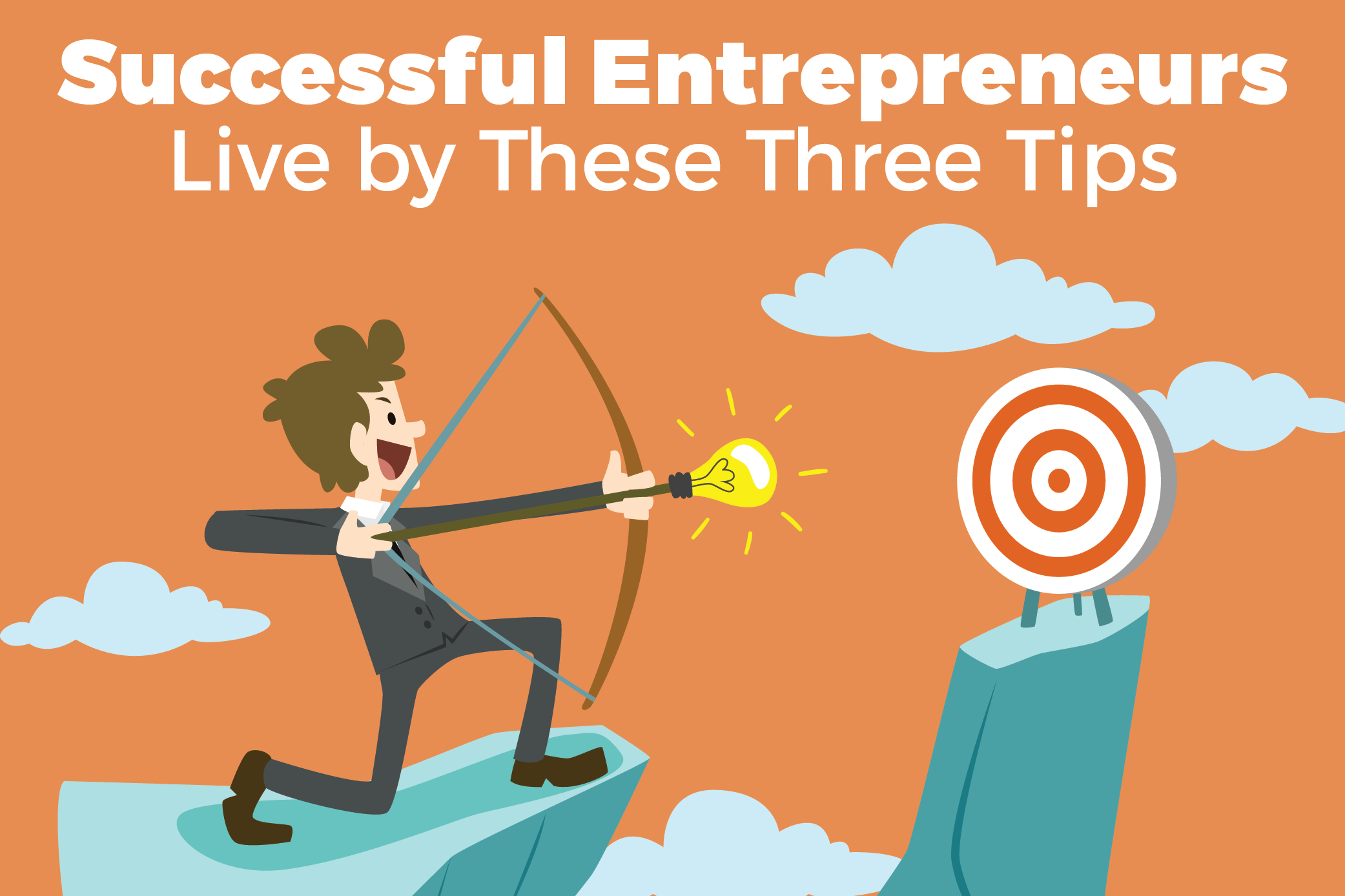 Successful entrepreneurs live by these 3 tips