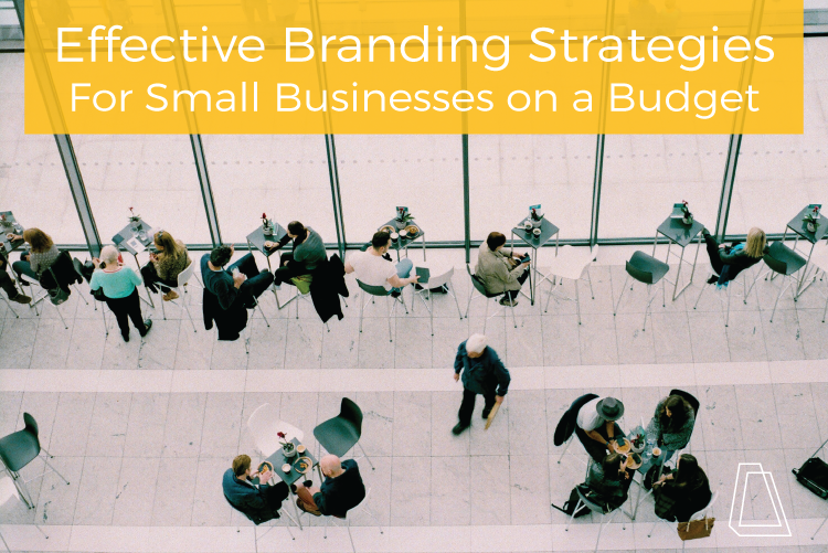 Effective branding strategies for small businesses on a budget