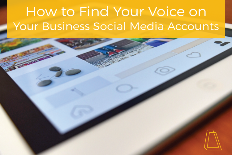HOW TO FIND YOUR VOICE ON YOUR BUSINESS SOCIAL MEDIA ACCOUNTS