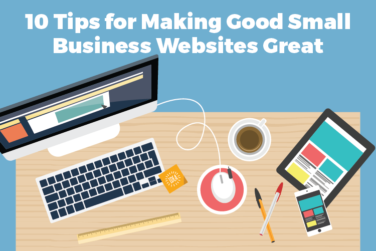 10 Tips for Making Good Small Business Websites Great