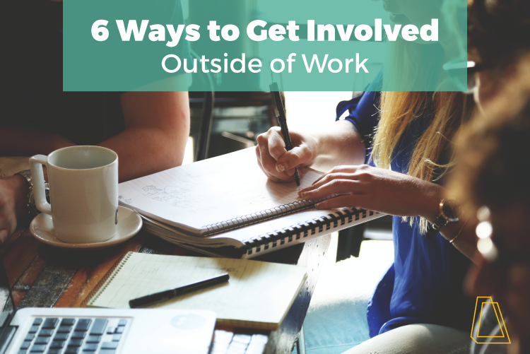 6 WAYS TO GET INVOLVED OUTSIDE OF WORK