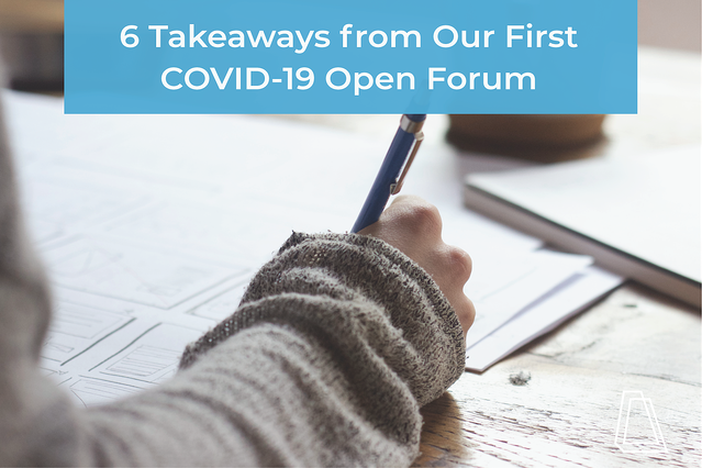 6 Takeaways from Our First COVID-19 Open Forum