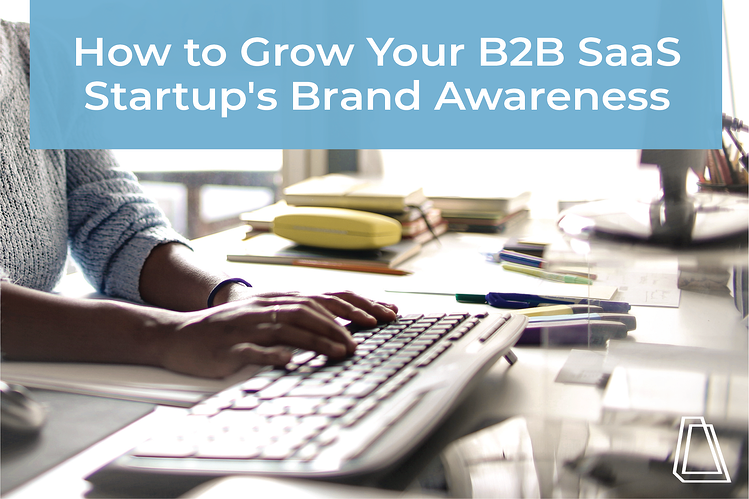 How to Grow Your Startup's Brand Awareness in Just 18 Months