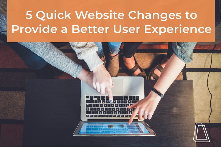 5 quick website changes to provide a better user experience