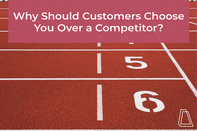 Why Should Customers Choose You Over a Competitor?