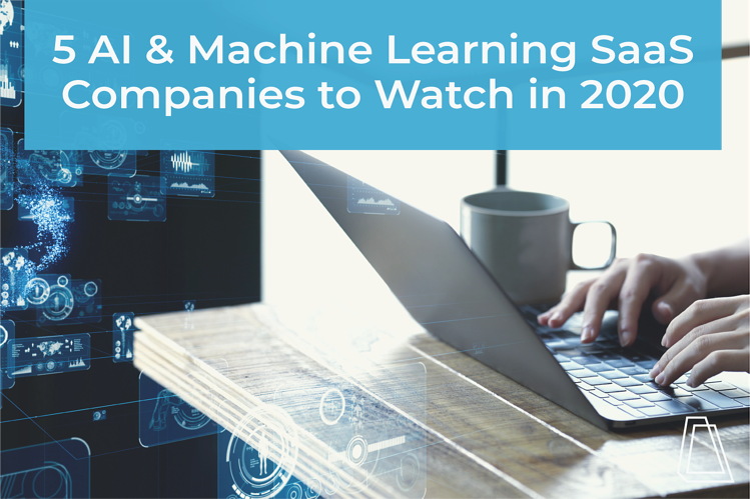 5 AI & Machine Learning SaaS Companies to Watch in 2020