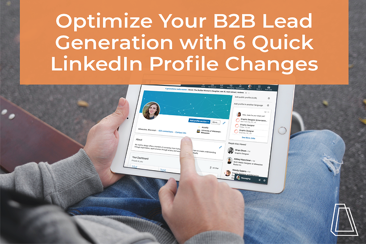 Optimize Your B2B Lead Generation with 6 Quick LinkedIn Profile Changes