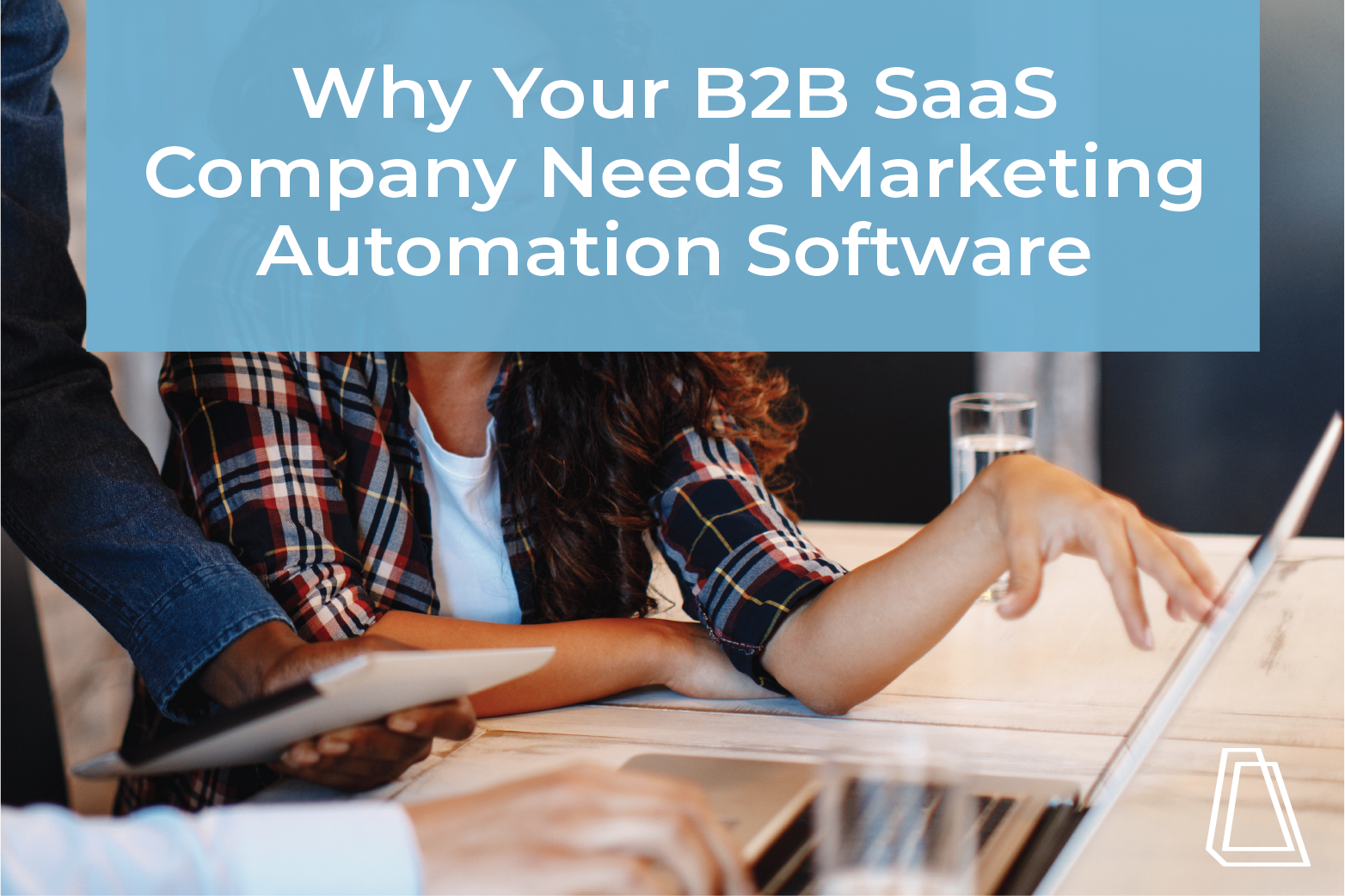 Why Your B2B SaaS Company Needs Marketing Automation Software