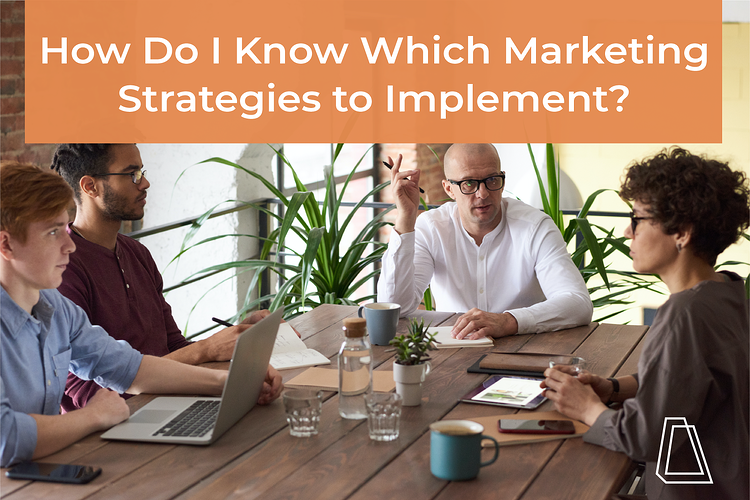 How Do I Know Which Marketing Strategies to Implement?