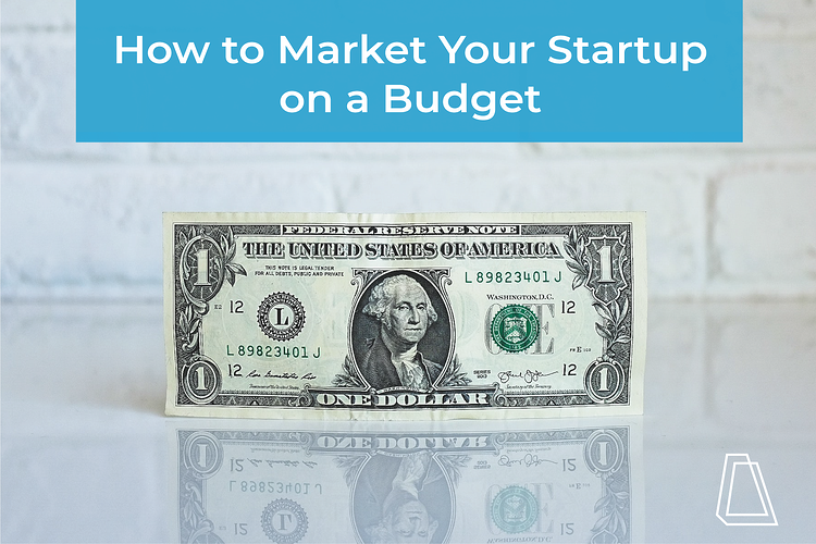 HOW TO MARKET YOUR STARTUP ON A BUDGET