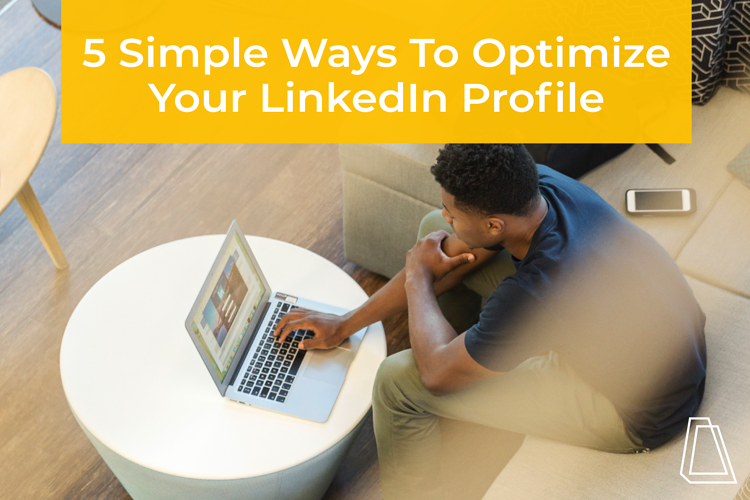 5 Simple Ways To Optimize Your LinkedIn Profile