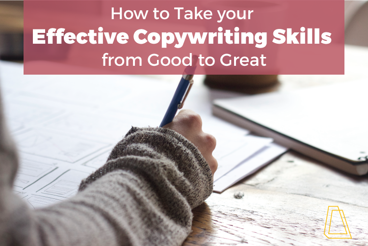 How to Take Your Effective Copywriting Skills From Good to Great