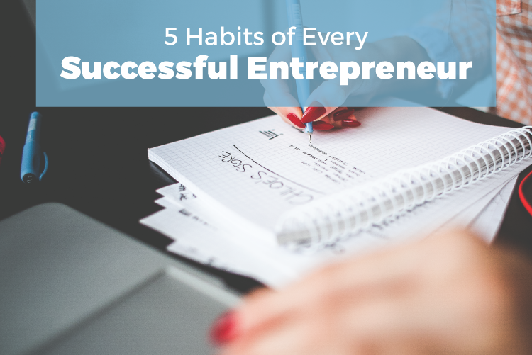 5 ESSENTIAL HABITS OF EVERY SUCCESSFUL ENTREPRENEUR