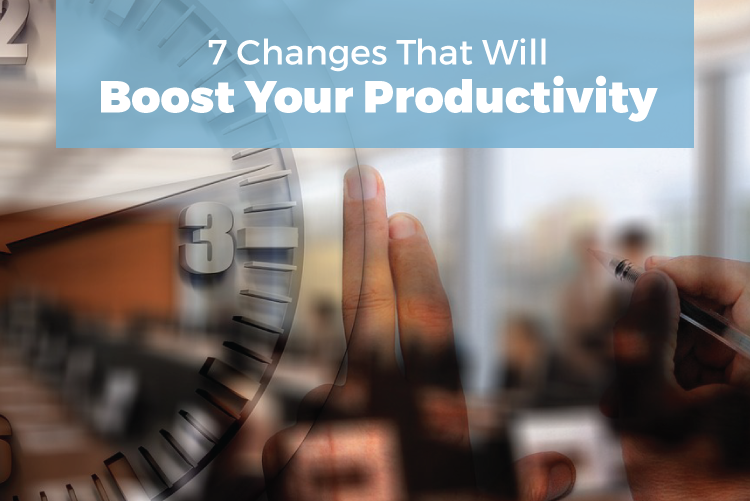 7 changes that will boost your productivity