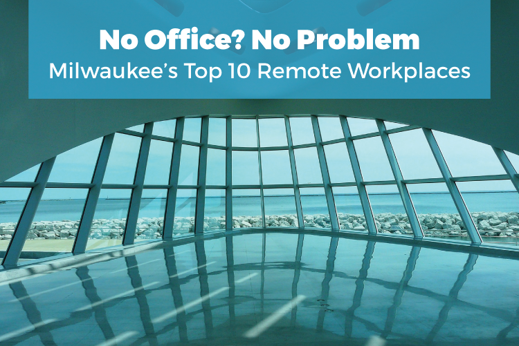 No Office? No Problem—Milwaukee's Top 10 Remote Workplace