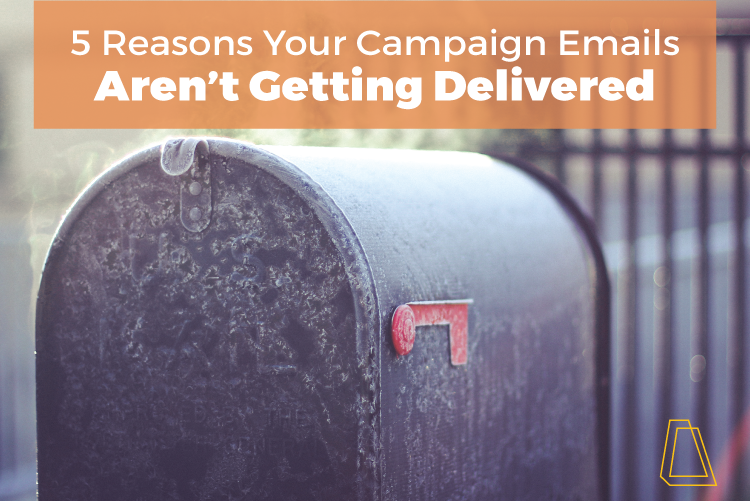 5 Reasons Your Campaing Emails Aren't Getting Delivered